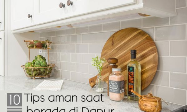 10 Tips Aman Saat Berada di Dapur | Kitchen Set Bogor